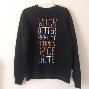 Tops - Witch Better Have My Pumpkin Spice Latte Pullover